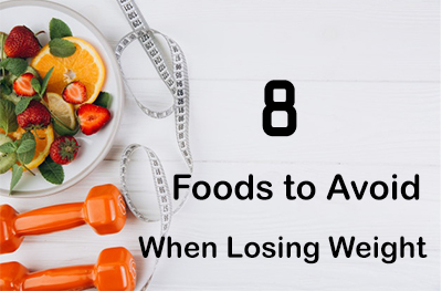 8 Foods To Avoid When Losing Weight